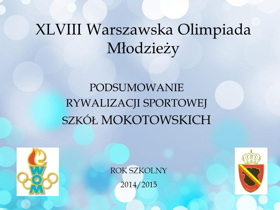 XLVIII Warszawska Olimpiada Młodzieży PODSUMOWANIE RYWALIZACJI SPORTOWEJ SZKÓŁ MOKOTOWSKICH ROK SZKOLNY 2014/2015