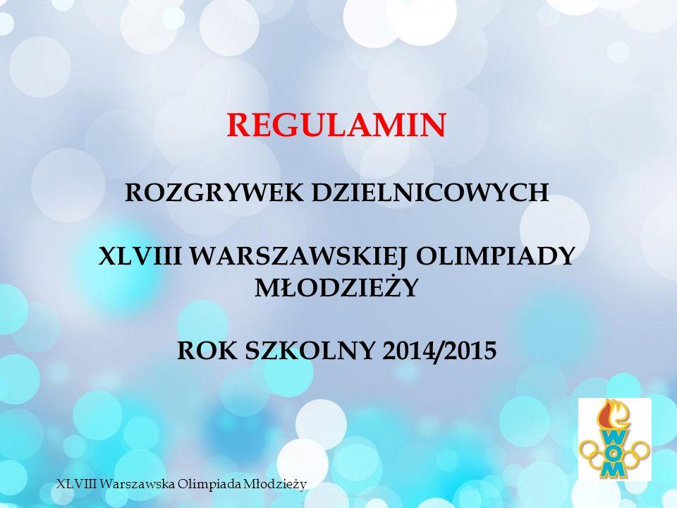 REGULAMIN ROZGRYWEK DZIELNICOWYCH XLVIII WARSZAWSKIEJ OLIMPIADY MŁODZIEŻY ROK SZKOLNY 2014/2015