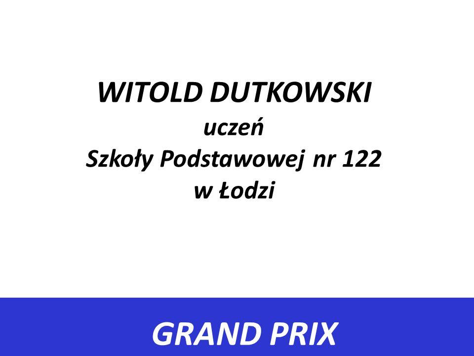 GRAND PRIX WITOLD DUTKOWSKI uczeń Szkoły Podstawowej nr 122 w Łodzi