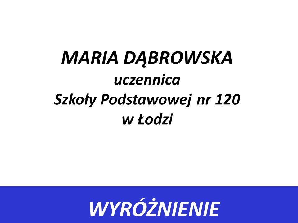WYRÓŻNIENIE MARIA DĄBROWSKA uczennica Szkoły Podstawowej nr 120 w Łodzi