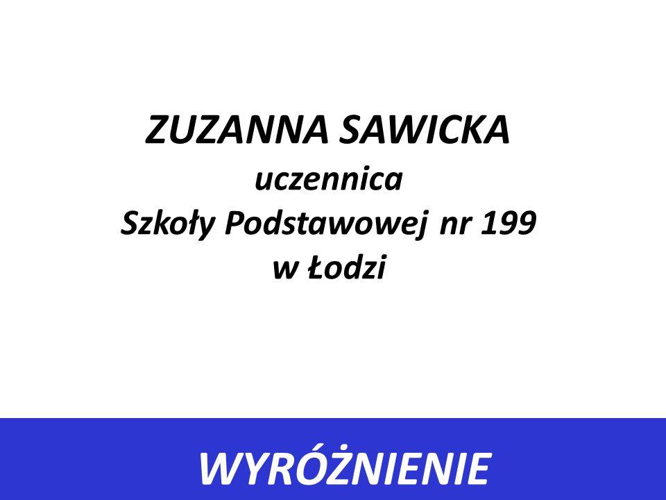 WYRÓŻNIENIE ZUZANNA SAWICKA uczennica Szkoły Podstawowej nr 199 w Łodzi
