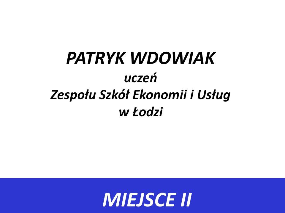 MIEJSCE II PATRYK WDOWIAK uczeń Zespołu Szkół Ekonomii i Usług w Łodzi