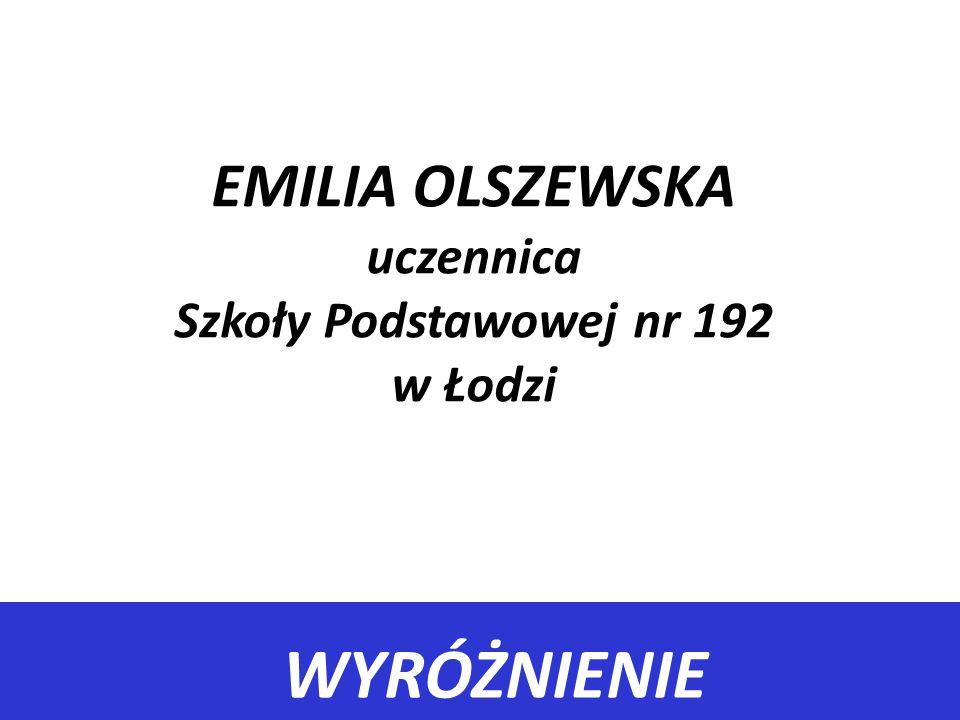 WYRÓŻNIENIE EMILIA OLSZEWSKA uczennica Szkoły Podstawowej nr 192 w Łodzi