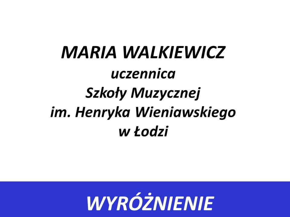 WYRÓŻNIENIE MARIA WALKIEWICZ uczennica Szkoły Muzycznej im. Henryka Wieniawskiego w Łodzi