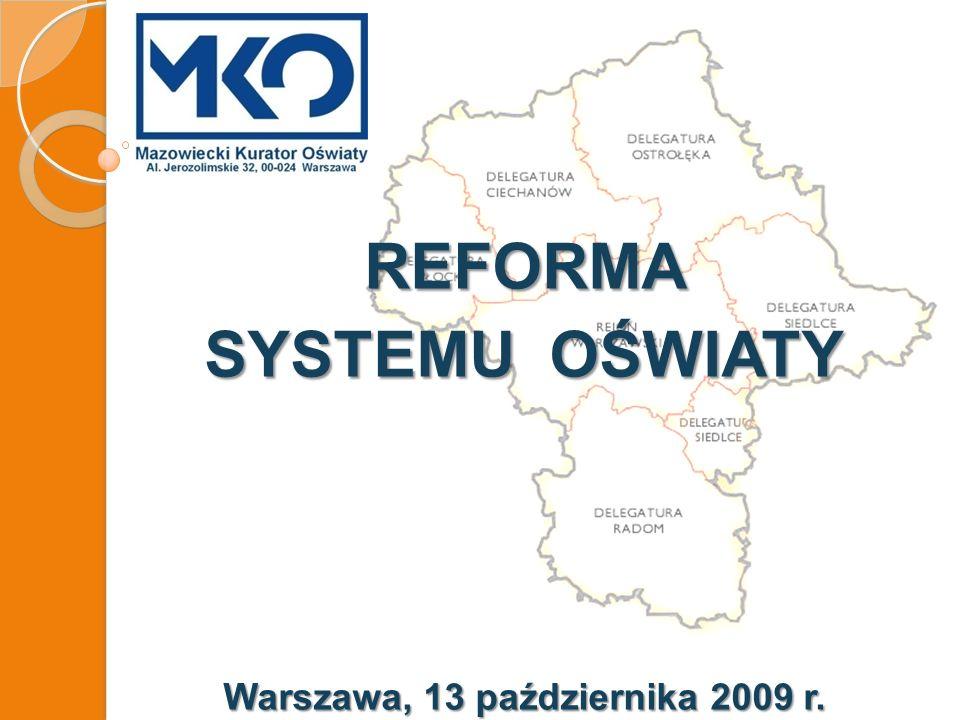 REFORMA SYSTEMU OŚWIATY Warszawa, 13 października 2009 r.
