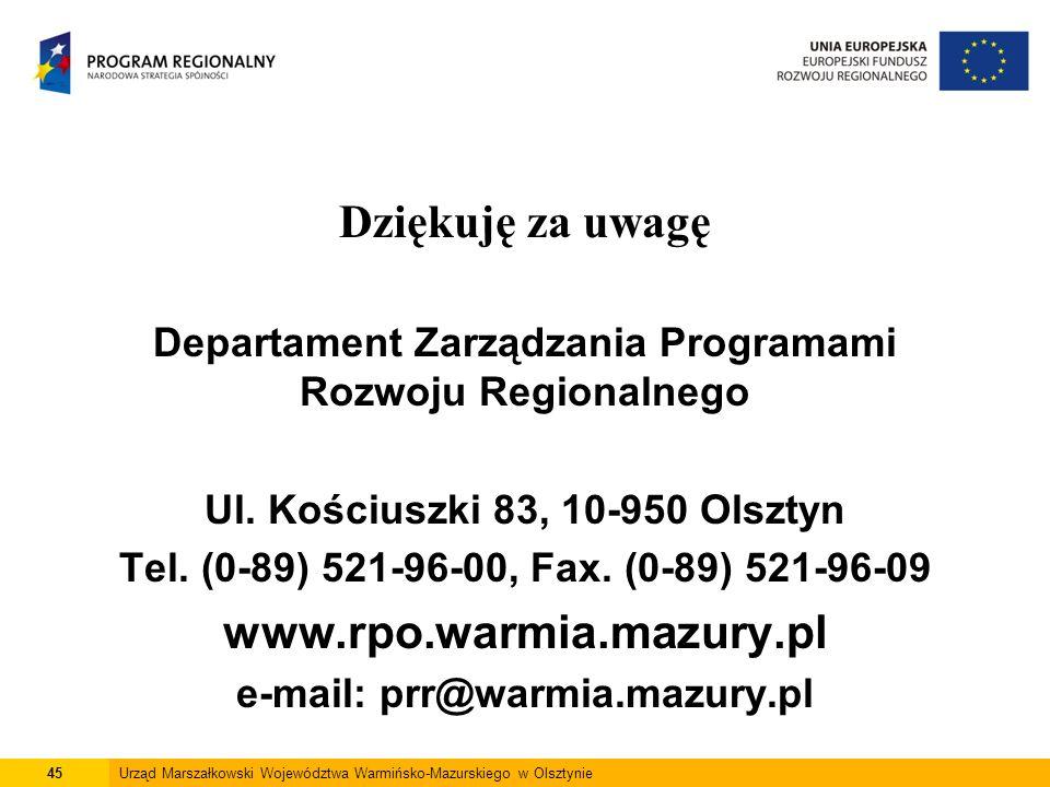 Dziękuję za uwagę Departament Zarządzania Programami Rozwoju Regionalnego Ul. Kościuszki 83, 10-950 Olsztyn Tel. (0-89) 521-96-00, Fax. (0-89) 521-96-