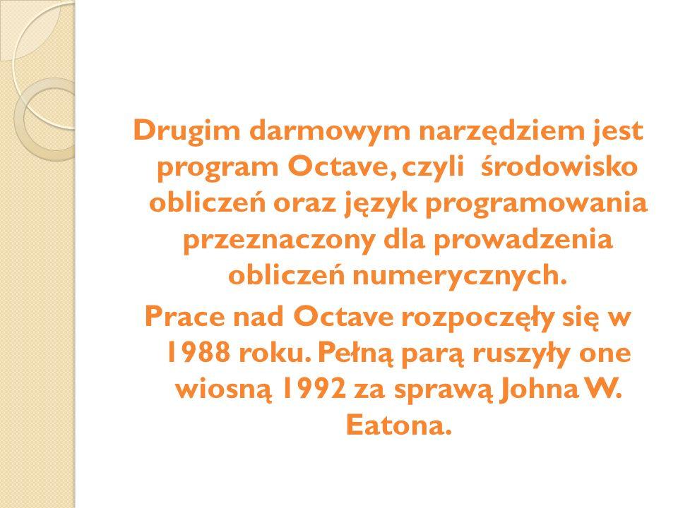 Drugim darmowym narzędziem jest program Octave, czyli środowisko obliczeń oraz język programowania przeznaczony dla prowadzenia obliczeń numerycznych.