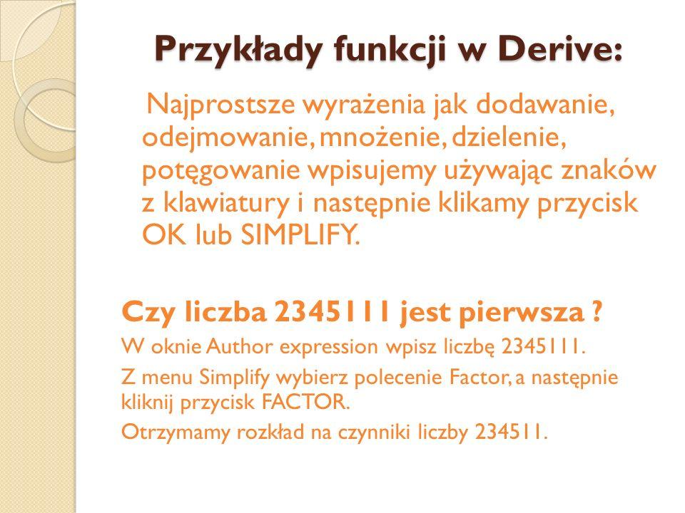 Przykłady funkcji w Derive: Najprostsze wyrażenia jak dodawanie, odejmowanie, mnożenie, dzielenie, potęgowanie wpisujemy używając znaków z klawiatury i następnie klikamy przycisk OK lub SIMPLIFY.