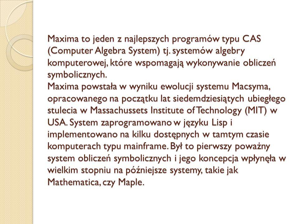 Maxima to jeden z najlepszych programów typu CAS (Computer Algebra System) tj.