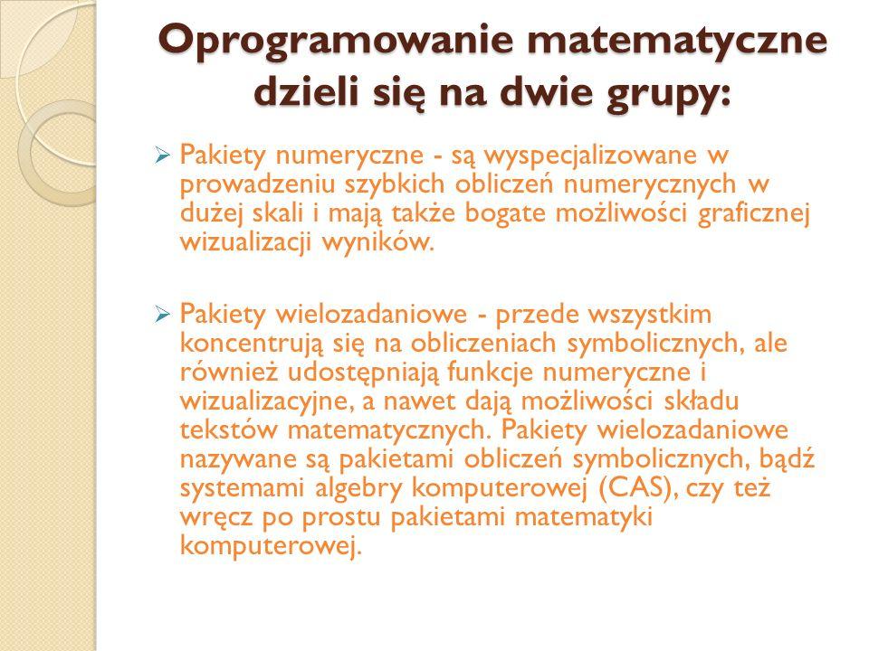 Oprogramowanie matematyczne dzieli się na dwie grupy:  Pakiety numeryczne - są wyspecjalizowane w prowadzeniu szybkich obliczeń numerycznych w dużej skali i mają także bogate możliwości graficznej wizualizacji wyników.