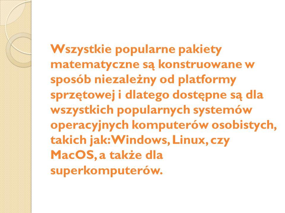 Wszystkie popularne pakiety matematyczne są konstruowane w sposób niezależny od platformy sprzętowej i dlatego dostępne są dla wszystkich popularnych systemów operacyjnych komputerów osobistych, takich jak: Windows, Linux, czy MacOS, a także dla superkomputerów.