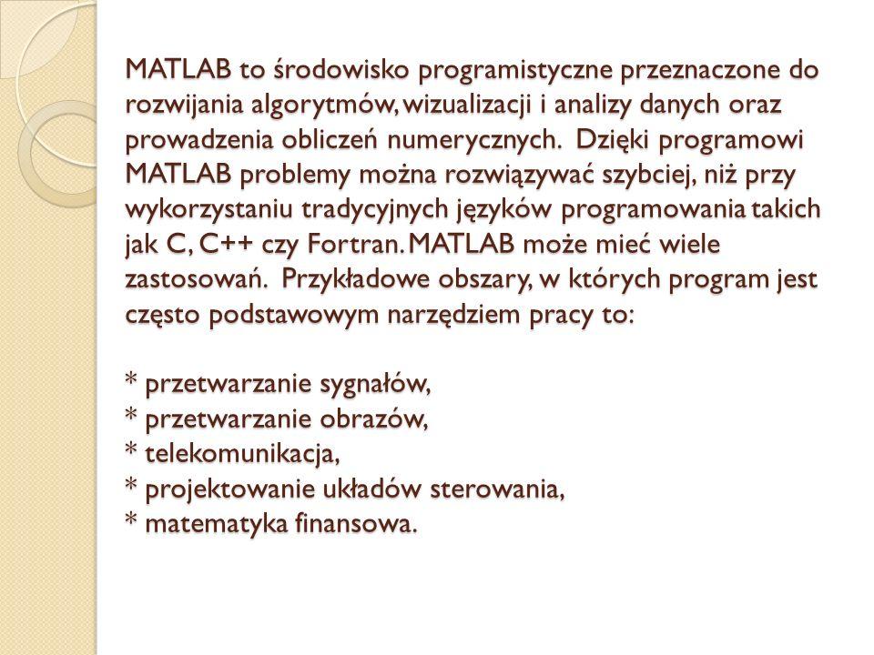 MATLAB to środowisko programistyczne przeznaczone do rozwijania algorytmów, wizualizacji i analizy danych oraz prowadzenia obliczeń numerycznych.