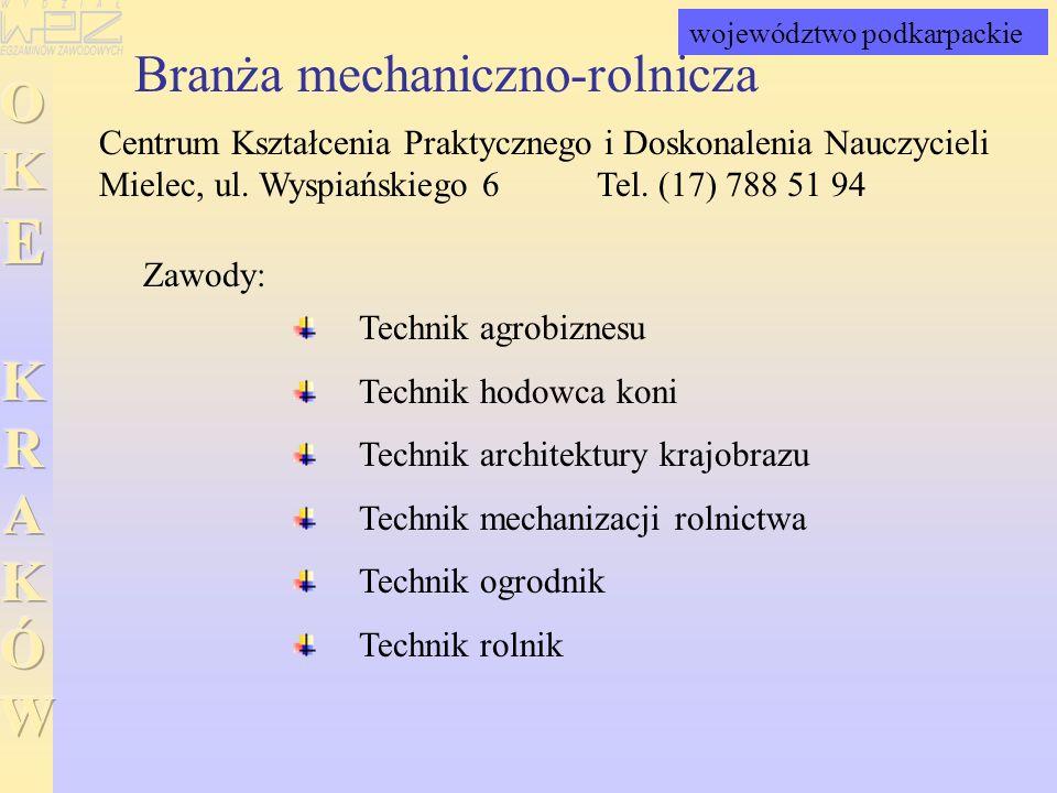 Branża mechaniczno-rolnicza Centrum Kształcenia Praktycznego i Doskonalenia Nauczycieli Mielec, ul. Wyspiańskiego 6 Tel. (17) 788 51 94 Technik agrobi