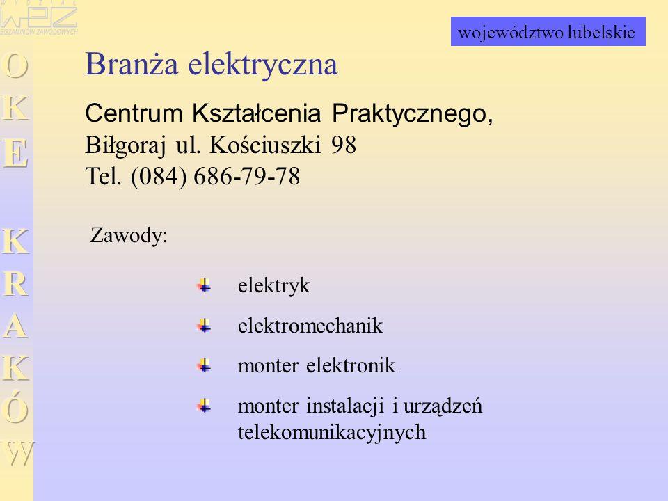 Branża elektryczna Centrum Kształcenia Praktycznego, Biłgoraj ul. Kościuszki 98 Tel. (084) 686-79-78 elektryk elektromechanik monter elektronik monter