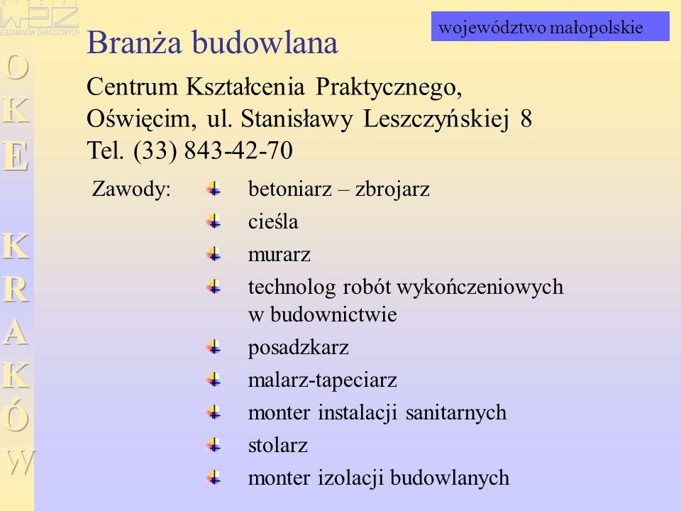 Branża budowlana Centrum Kształcenia Praktycznego, Oświęcim, ul. Stanisławy Leszczyńskiej 8 Tel. (33) 843-42-70 betoniarz – zbrojarz cieśla murarz tec