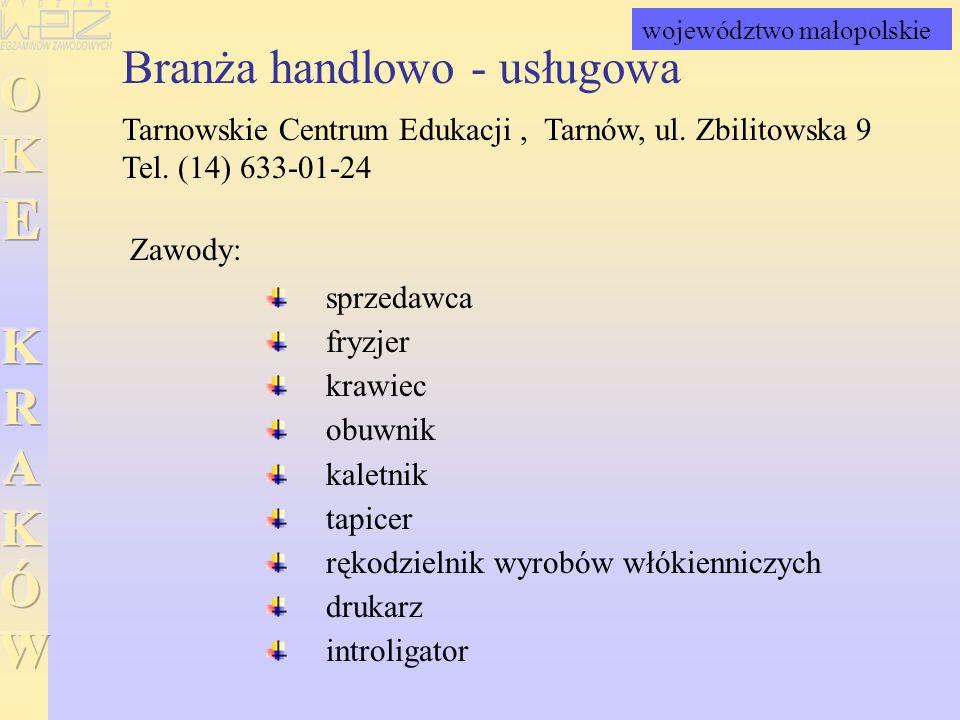 Branża handlowo - usługowa Tarnowskie Centrum Edukacji, Tarnów, ul. Zbilitowska 9 Tel. (14) 633-01-24 sprzedawca fryzjer krawiec obuwnik kaletnik tapi