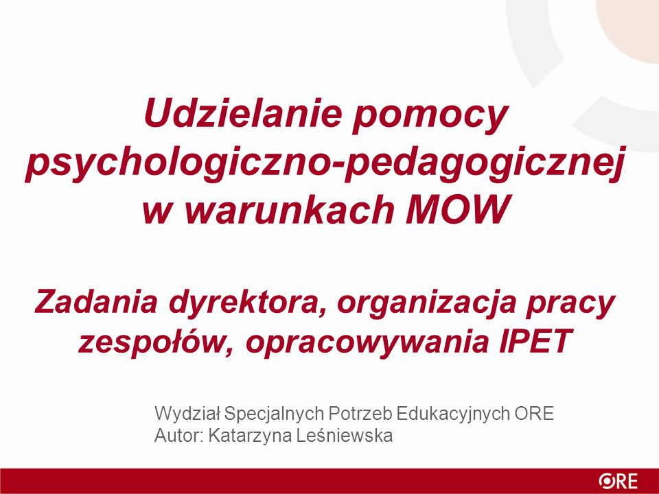 Problematyka poruszana w prezentacji Umocowania prawne związane z realizacją pomocy psychologiczno-pedagogicznej w warunkach MOW: Zarysowanie ogólnych kierunków zmian w prawie oświatowym w zakresie pomocy psychologiczno-pedagogicznej Wskazanie powiązań między aktami prawnymi regulującymi zasady pobytu nieletnich w MOW i zasady udzielania pomocy psychologiczno-pedagogicznej Wskazanie zakresów odpowiedzialności osób udzielających pomocy psychologiczno -pedagogicznej (rola dyrektora, rola osób wchodzących w skład zespołu) Przybliżenie zasad opracowywania indywidualnych programów edukacyjno-terapeutycznych