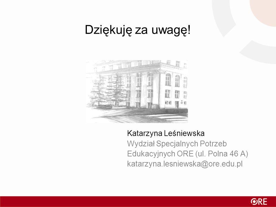 Dziękuję za uwagę. Katarzyna Leśniewska Wydział Specjalnych Potrzeb Edukacyjnych ORE (ul.