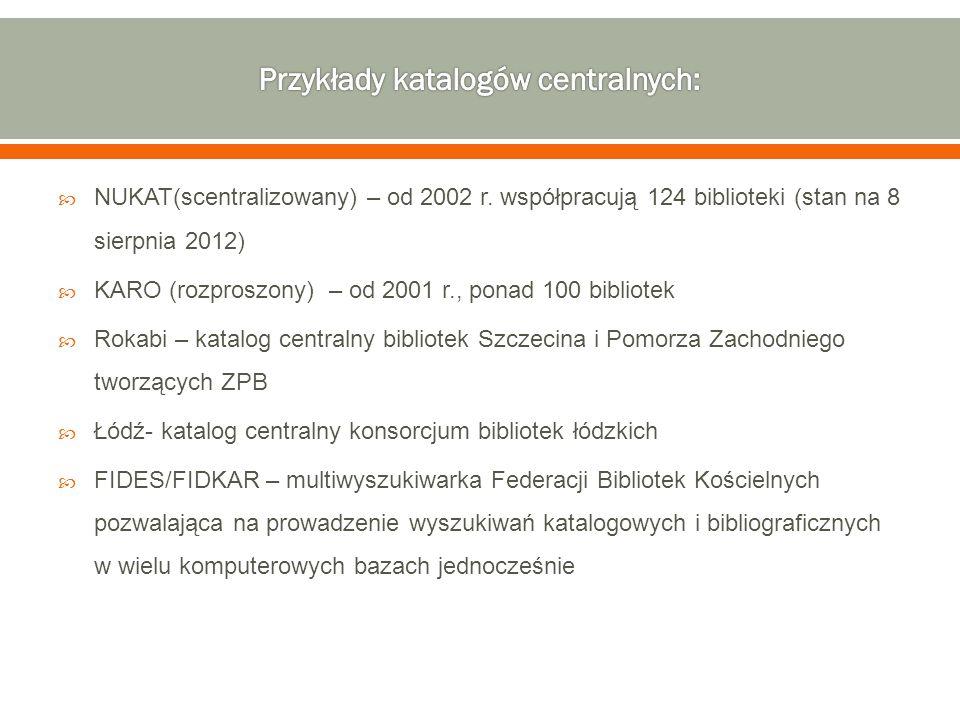  NUKAT(scentralizowany) – od 2002 r. współpracują 124 biblioteki (stan na 8 sierpnia 2012)  KARO (rozproszony) – od 2001 r., ponad 100 bibliotek  R