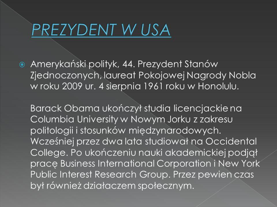  Amerykański polityk, 44. Prezydent Stanów Zjednoczonych, laureat Pokojowej Nagrody Nobla w roku 2009 ur. 4 sierpnia 1961 roku w Honolulu. Barack Oba