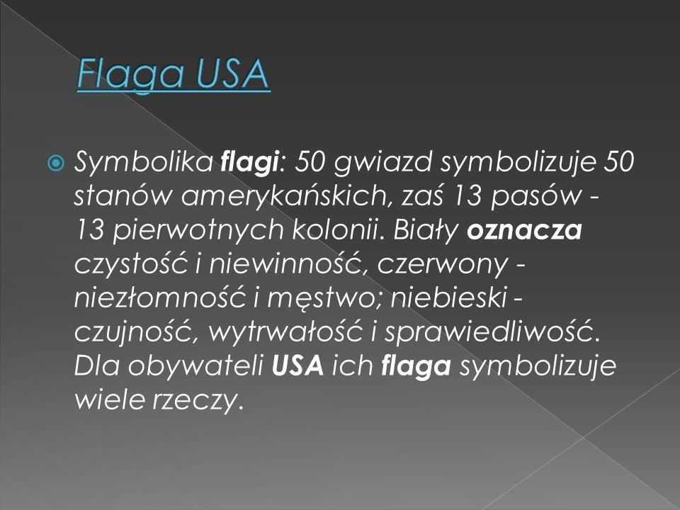  Symbolika flagi : 50 gwiazd symbolizuje 50 stanów amerykańskich, zaś 13 pasów - 13 pierwotnych kolonii. Biały oznacza czystość i niewinność, czerwon