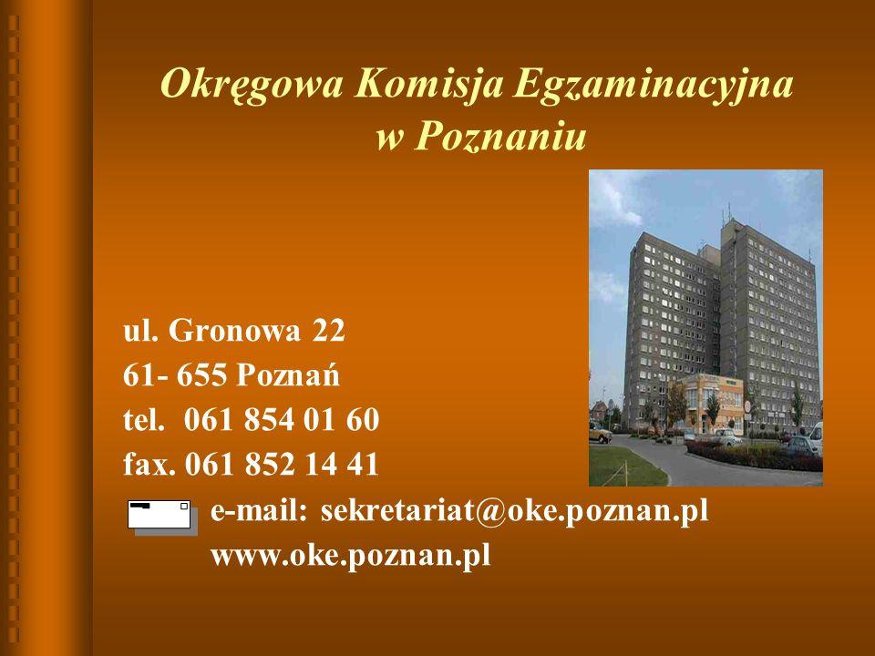 Okręgowa Komisja Egzaminacyjna w Poznaniu ul.Gronowa 22 61- 655 Poznań tel.