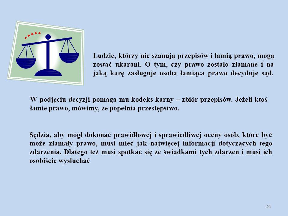 Sędzia, aby mógł dokonać prawidłowej i sprawiedliwej oceny osób, które być może złamały prawo, musi mieć jak najwięcej informacji dotyczących tego zdarzenia.