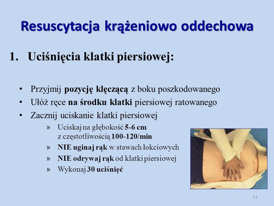 Resuscytacja krążeniowo oddechowa 1.Uciśnięcia klatki piersiowej: Przyjmij pozycję klęczącą z boku poszkodowanego Ułóż ręce na środku klatki piersiowej ratowanego Zacznij uciskanie klatki piersiowej » Uciskaj na głębokość 5-6 cm z częstotliwością 100-120/min » NIE uginaj rąk w stawach łokciowych » NIE odrywaj rąk od klatki piersiowej » Wykonaj 30 uciśnięć 61
