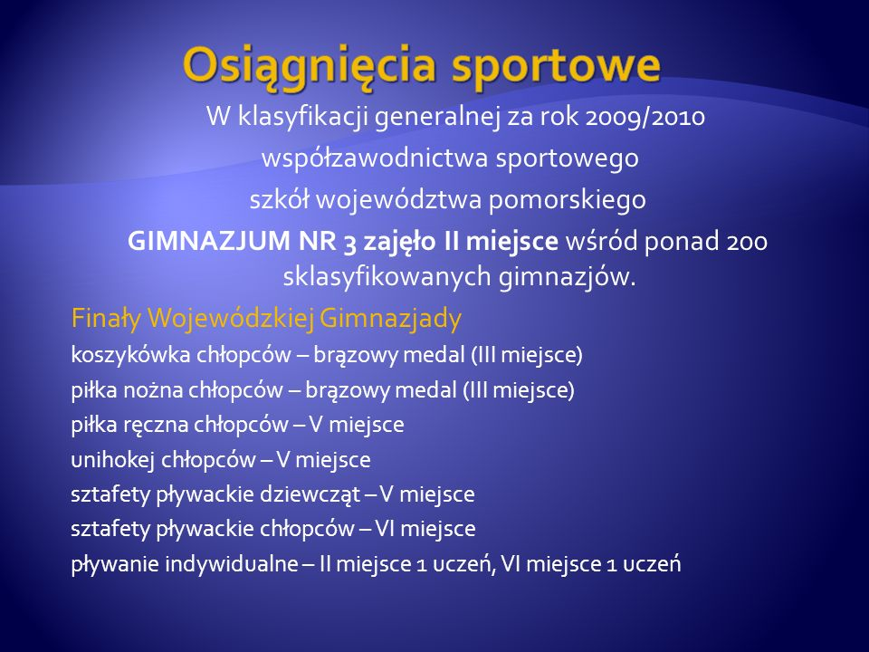 W klasyfikacji generalnej za rok 2009/2010 współzawodnictwa sportowego szkół województwa pomorskiego GIMNAZJUM NR 3 zajęło II miejsce wśród ponad 200 sklasyfikowanych gimnazjów.
