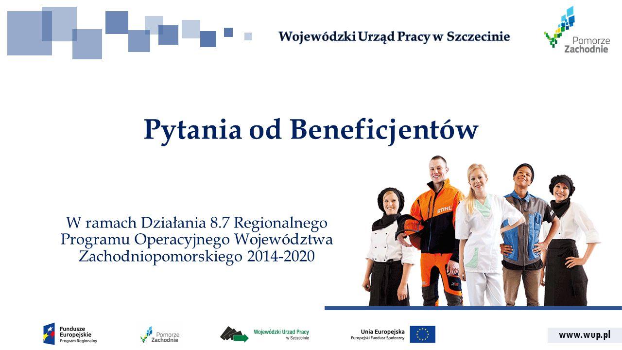 www.wup.pl Pytania od Beneficjentów W ramach Działania 8.7 Regionalnego Programu Operacyjnego Województwa Zachodniopomorskiego 2014-2020