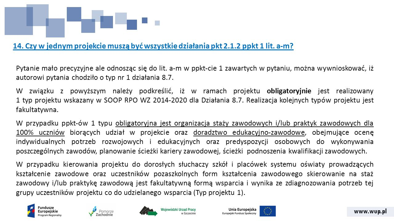 www.wup.pl 14. Czy w jednym projekcie muszą być wszystkie działania pkt 2.1.2 ppkt 1 lit. a-m? Pytanie mało precyzyjne ale odnosząc się do lit. a-m w