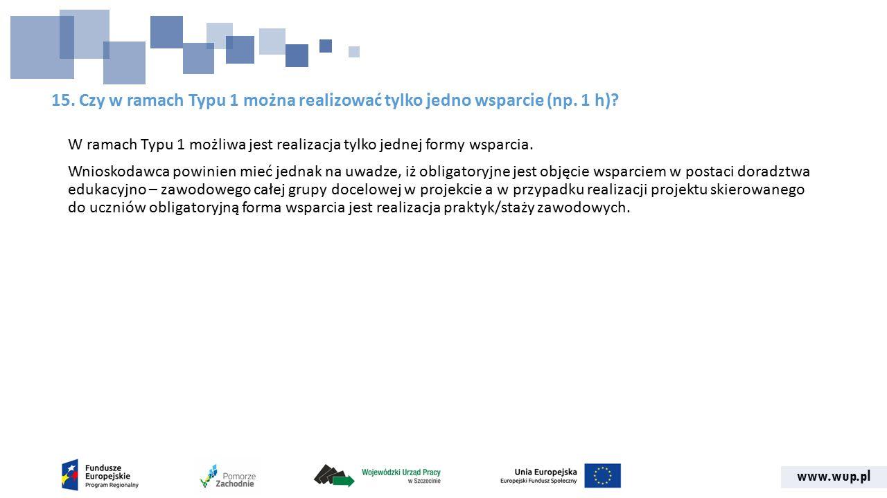 www.wup.pl 15. Czy w ramach Typu 1 można realizować tylko jedno wsparcie (np. 1 h)? W ramach Typu 1 możliwa jest realizacja tylko jednej formy wsparci