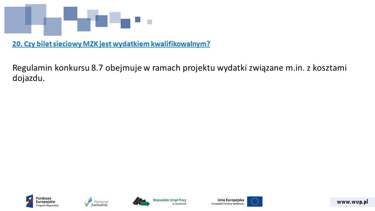 www.wup.pl 20. Czy bilet sieciowy MZK jest wydatkiem kwalifikowalnym? Regulamin konkursu 8.7 obejmuje w ramach projektu wydatki związane m.in. z koszt