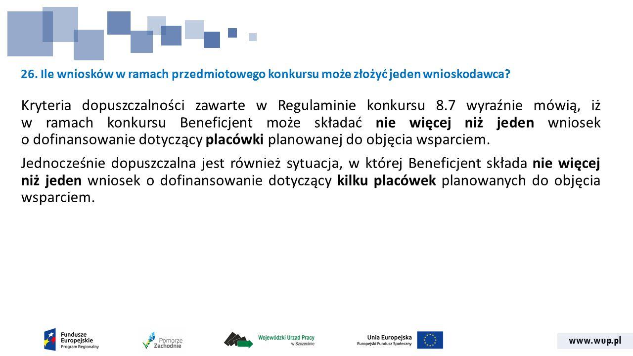 www.wup.pl 26. Ile wniosków w ramach przedmiotowego konkursu może złożyć jeden wnioskodawca? Kryteria dopuszczalności zawarte w Regulaminie konkursu 8