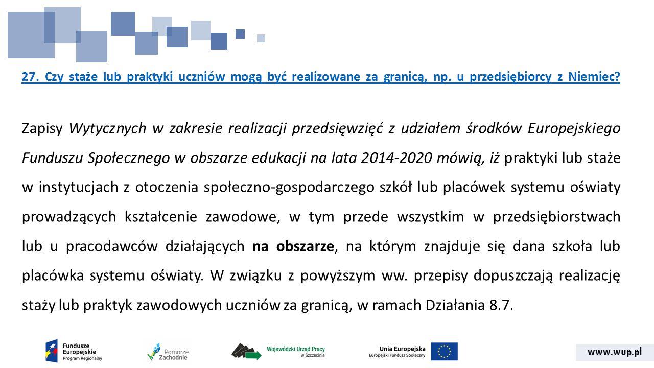 www.wup.pl 27. Czy staże lub praktyki uczniów mogą być realizowane za granicą, np. u przedsiębiorcy z Niemiec? Zapisy Wytycznych w zakresie realizacji