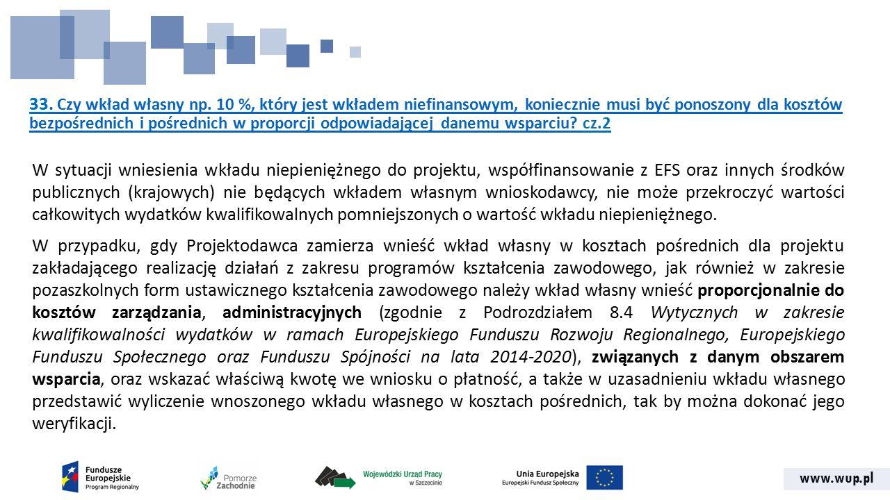 www.wup.pl 33. Czy wkład własny np. 10 %, który jest wkładem niefinansowym, koniecznie musi być ponoszony dla kosztów bezpośrednich i pośrednich w pro