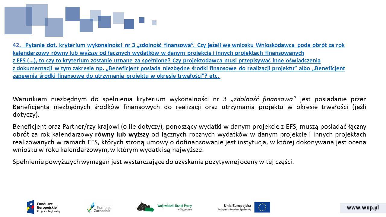 """www.wup.pl 42. Pytanie dot. kryterium wykonalności nr 3 """"zdolność finansowa"""". Czy jeżeli we wniosku Wnioskodawca poda obrót za rok kalendarzowy równy"""