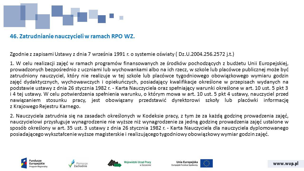 www.wup.pl 46. Zatrudnianie nauczycieli w ramach RPO WZ. Zgodnie z zapisami Ustawy z dnia 7 września 1991 r. o systemie oświaty ( Dz.U.2004.256.2572 j
