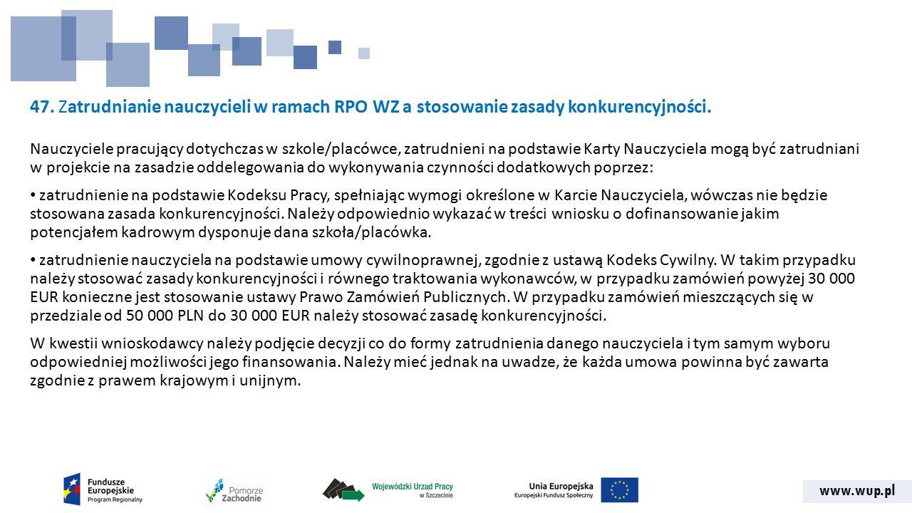 www.wup.pl 47. Zatrudnianie nauczycieli w ramach RPO WZ a stosowanie zasady konkurencyjności. Nauczyciele pracujący dotychczas w szkole/placówce, zatr