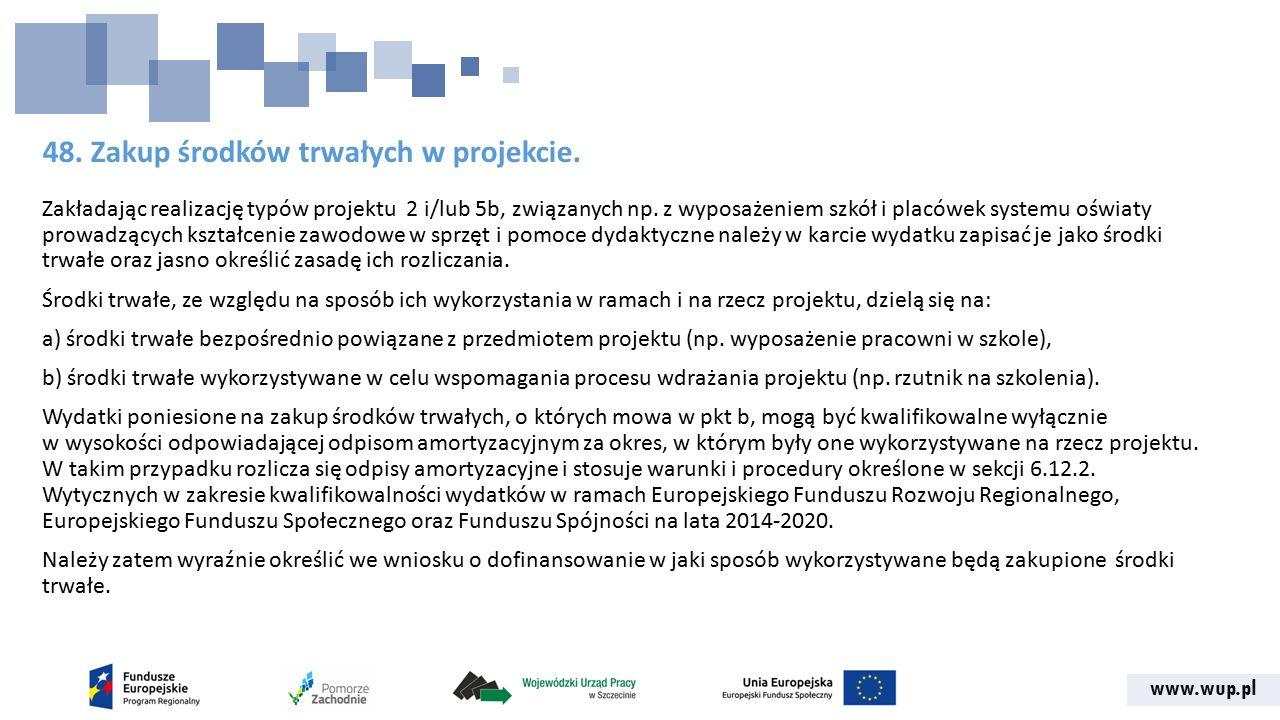 www.wup.pl 48. Zakup środków trwałych w projekcie. Zakładając realizację typów projektu 2 i/lub 5b, związanych np. z wyposażeniem szkół i placówek sys