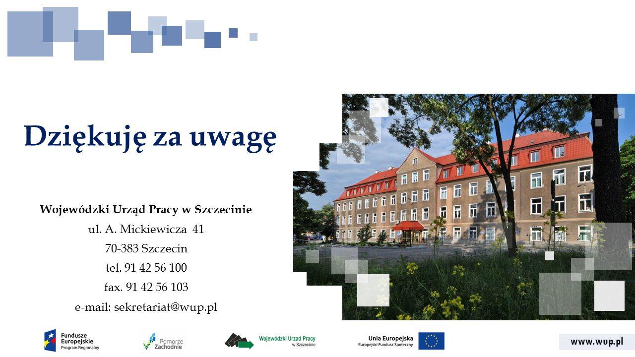 www.wup.pl Dziękuję za uwagę Wojewódzki Urząd Pracy w Szczecinie ul. A. Mickiewicza 41 70-383 Szczecin tel. 91 42 56 100 fax. 91 42 56 103 e-mail: sek