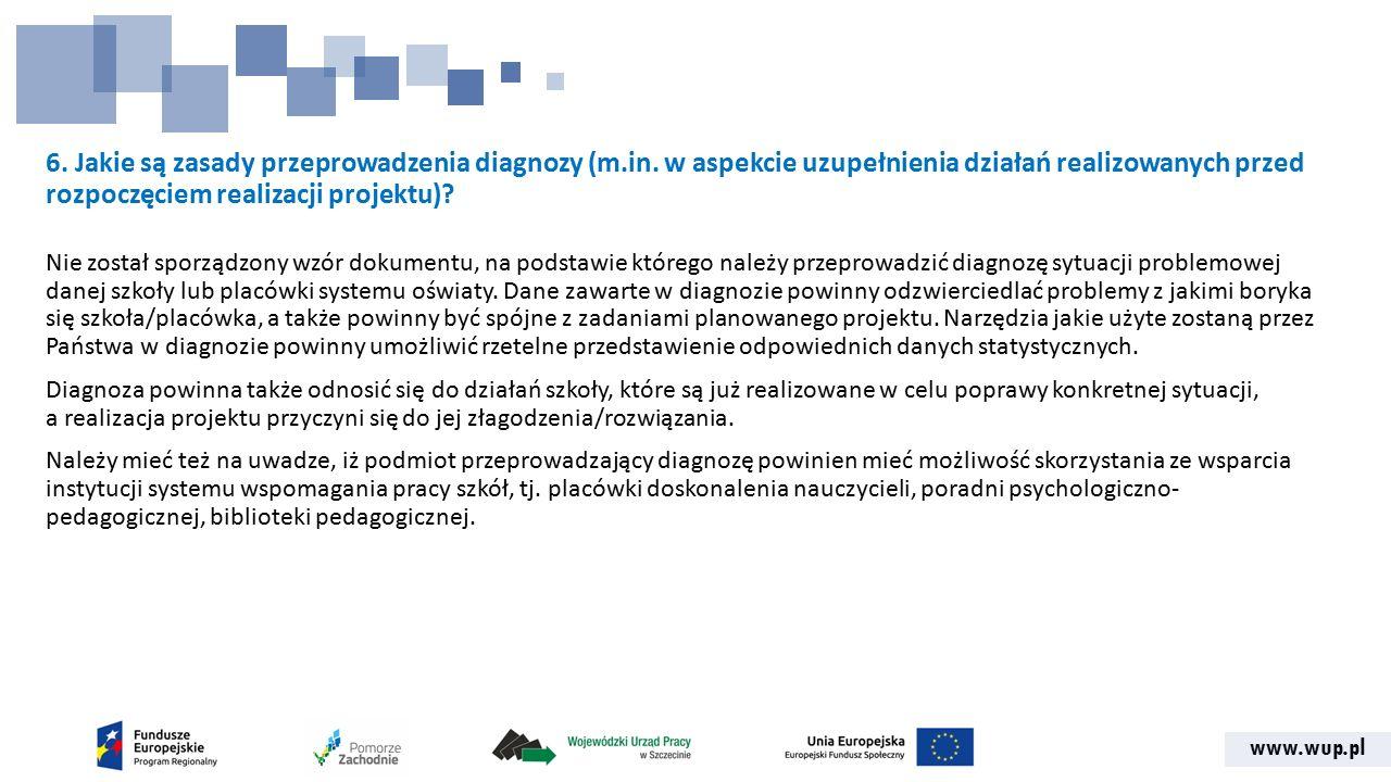 www.wup.pl 6. Jakie są zasady przeprowadzenia diagnozy (m.in. w aspekcie uzupełnienia działań realizowanych przed rozpoczęciem realizacji projektu)? N