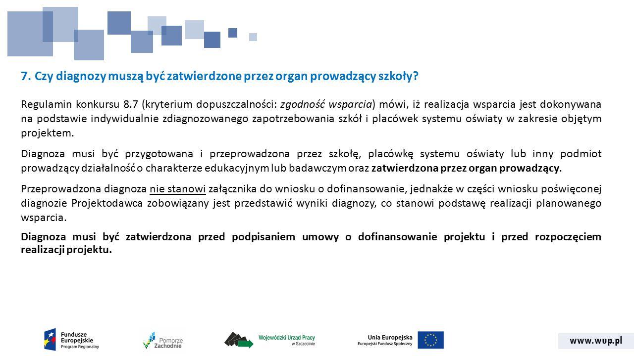 www.wup.pl 7. Czy diagnozy muszą być zatwierdzone przez organ prowadzący szkoły? Regulamin konkursu 8.7 (kryterium dopuszczalności: zgodność wsparcia)