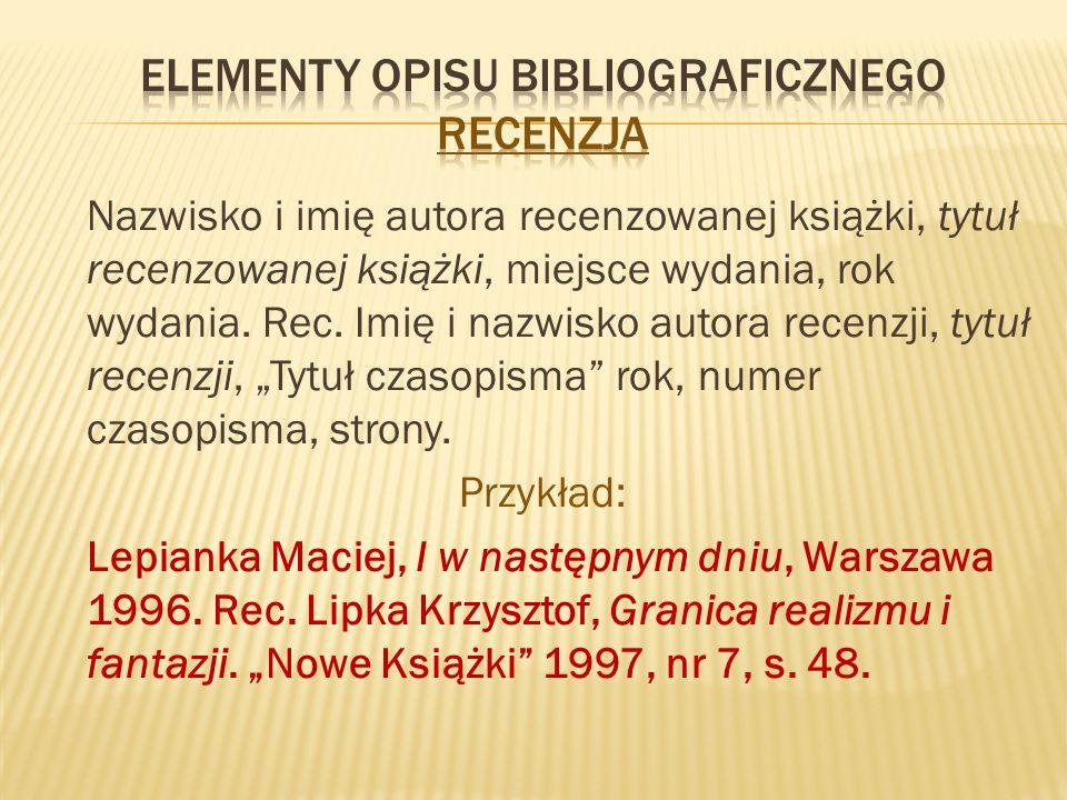Nazwisko i imię autora recenzowanej książki, tytuł recenzowanej książki, miejsce wydania, rok wydania.