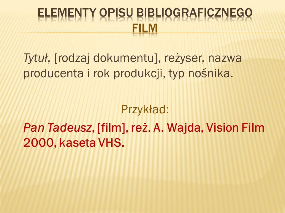Tytuł, [rodzaj dokumentu], reżyser, nazwa producenta i rok produkcji, typ nośnika.