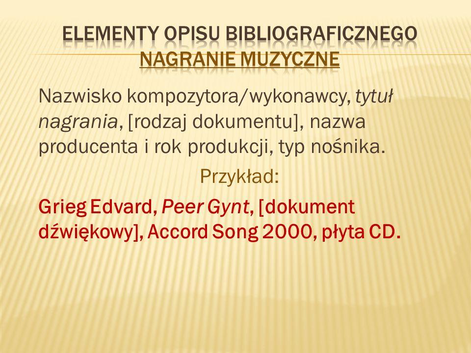 Nazwisko kompozytora/wykonawcy, tytuł nagrania, [rodzaj dokumentu], nazwa producenta i rok produkcji, typ nośnika.