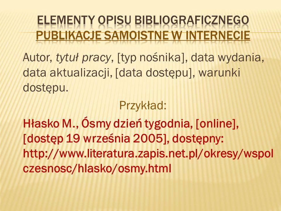 Autor, tytuł pracy, [typ nośnika], data wydania, data aktualizacji, [data dostępu], warunki dostępu.