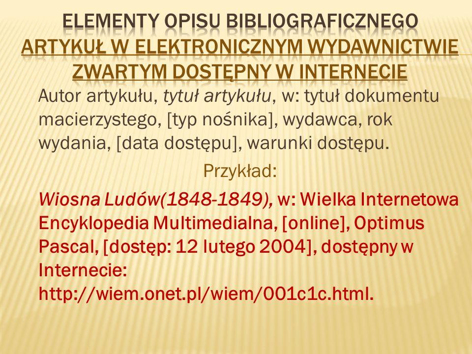 Autor artykułu, tytuł artykułu, w: tytuł dokumentu macierzystego, [typ nośnika], wydawca, rok wydania, [data dostępu], warunki dostępu.