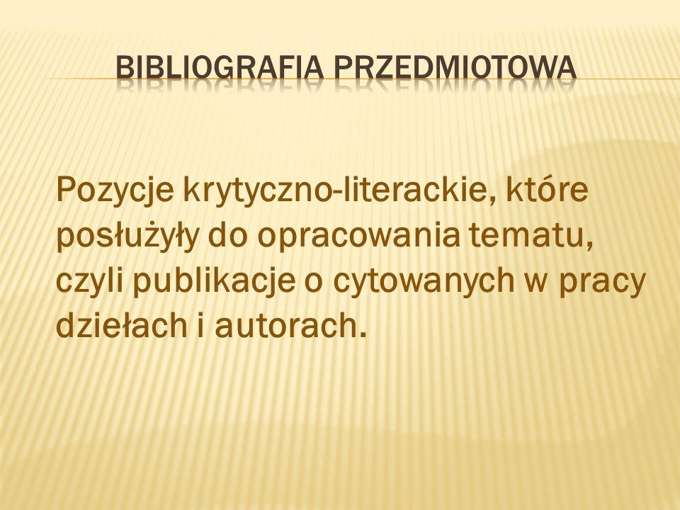 Pozycje krytyczno-literackie, które posłużyły do opracowania tematu, czyli publikacje o cytowanych w pracy dziełach i autorach.
