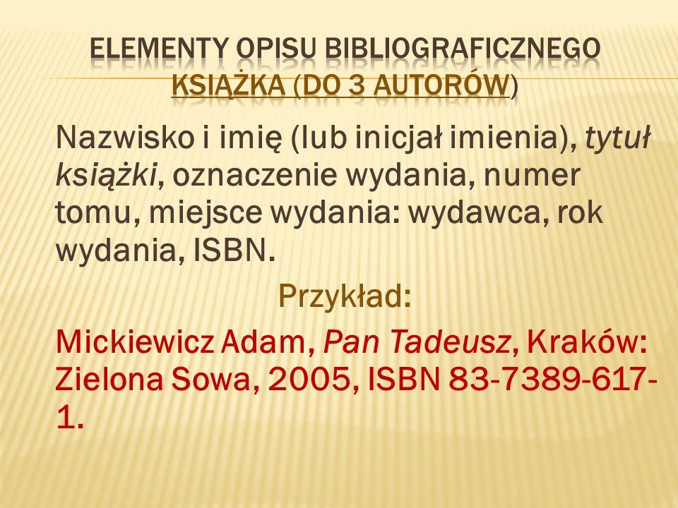 Nazwisko i imię (lub inicjał imienia), tytuł książki, oznaczenie wydania, numer tomu, miejsce wydania: wydawca, rok wydania, ISBN.